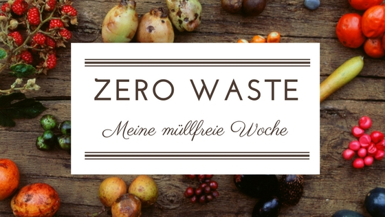 Eine Woche müllfrei – Mission Zero Waste