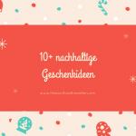 10+ nachhaltige Geschenkideen